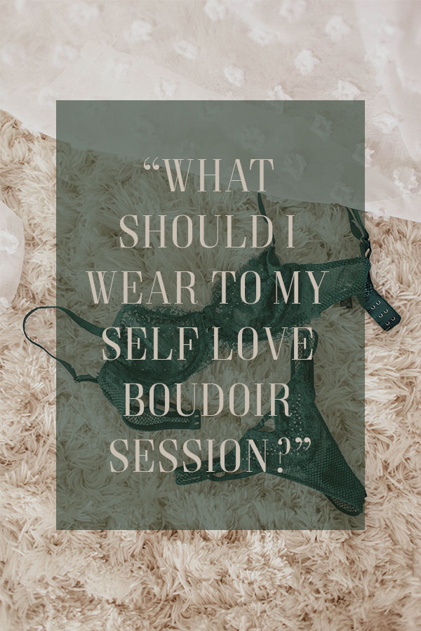 what to wear guide for your self love boudoir session